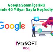 Google Spam İçerikli Günde 40 Milyar Sayfa Keşfediyor