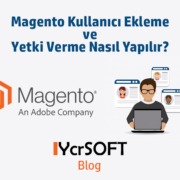Magento kullanıcı ekleme ve yetki verme nasıl yapılır?