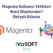 Magento Kullanıcı Yetkileri Nasıl Oluşturulur? Detaylı Kılavuz