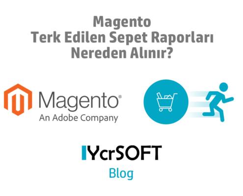 Magento Terk Edilen Sepet Raporları Nereden Alınır?