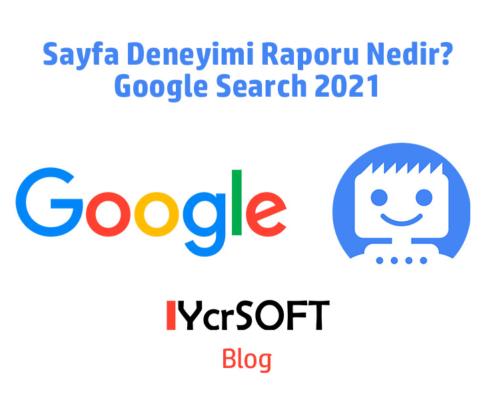 Sayfa Deneyimi Raporu Nedir? Google Search 2021